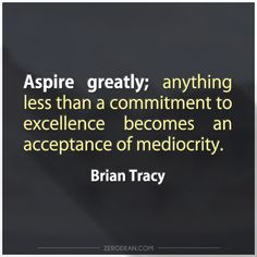 """""""Aspire greatly; anything less than a commitment to excellence becomes an acceptance of mediocrity."""" - Brian Tracy. 90DayRace.com with Dr. Rollan Roberts II"""