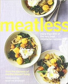 Meatless: More Than 200 of the Very Best Vegetarian Recipes: Martha Stewart Living: 9780307954565: Amazon.com: Books