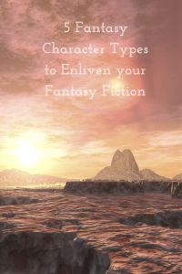 5 fantasy character types to enliven your fantasy fiction