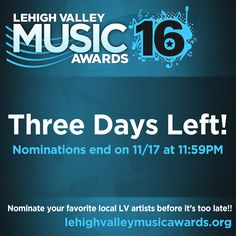 Only three days left to nominate your favorite LV Artists, Bands & Industry Pros! www.lehighvalleymusicawards.org