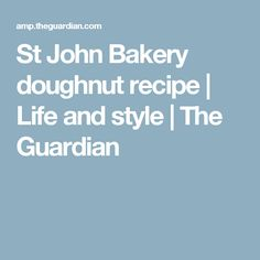 St John Bakery doughnut recipe | Life and style | The Guardian