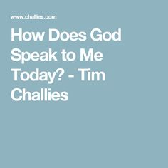 How Does God Speak to Me Today? - Tim Challies