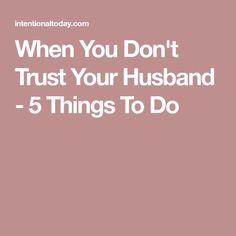 When You Don't Trust Your Husband - 5 Things To Do