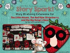 Story Spark! Story Stretchers & Extensions: The Little Mouse, The Red Ripe Strawberry and the Big Hungry Bear! $