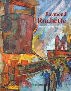 Artiste local emblématique, Raymond Rochette a livré un regard singulier sur son territoire, empreint d'une forme d'obsession de l'industrie, dont il restitue l'empreinte paysagère et l'univers intérieur.