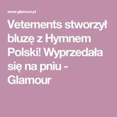Vetements stworzył bluzę z Hymnem Polski! Wyprzedała się na pniu - Glamour