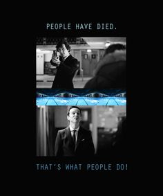 """That's what people do!""-Moriarty 