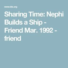 Sharing Time: Nephi Builds a Ship - Friend Mar. 1992 - friend