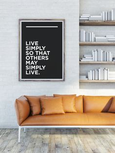 Minimalist Print by Design Minimalism: Live simply so that others may simply live. Visit www.designminimalism.com for more prints.