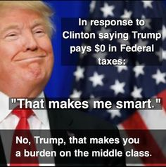 This is so outrageous on every level. What's amazing is this very issue is huge for middle class and poor Americans and he's a Big part of the problem!! He pays No Taxes and gets a pass by his Insane, Violent, Stupid Supporters? Unbelievable!!'