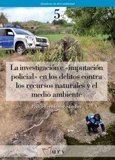 """La investigación e """"imputación policial"""" en los delitos contra los recursos naturales y el medio ambiente #dret #medi_ambient #law #environment #academic #book #research #bookcover #URV #university"""