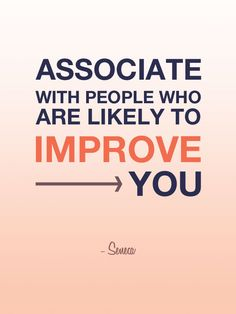 Associate with people who are likely to improve you. - Seneca This is so important! Amazing Quotes, Great Quotes, Quotes To Live By, Me Quotes, Motivational Quotes, Inspirational Quotes, Powerful Words, Thought Provoking, Positive Vibes