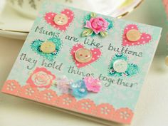 Pretty vintage-style card for a loving mum! The sentiment is so cute - 'Mums are like buttons, they hold things together'