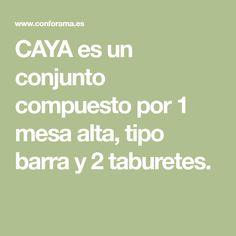 CAYA es un conjunto compuesto por 1 mesa alta, tipo barra y 2 taburetes. Shopping, Stools, Dining Room Furniture, Table And Chairs, Mesas, Tall Table, Oak Tree, Barbell