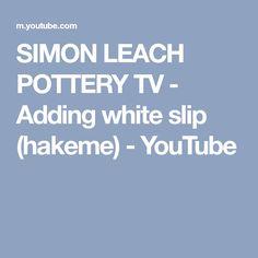SIMON LEACH POTTERY TV - Adding white slip (hakeme) - YouTube