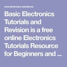 Basic Electronics Tutorials and Revision is a free online Electronics Tutorials Resource for Beginners and Beyond on all aspects of Basic Electronics