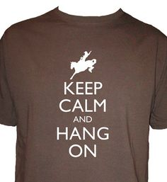 A poster out of this perhaps?  RODEO - 'Keep Calm and Hang On'