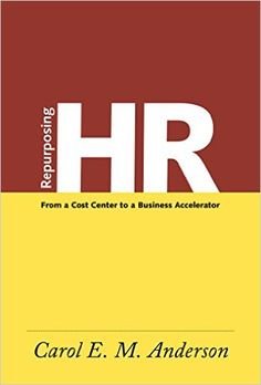 Repurposing HR: From a Cost Center to a Business Accelerator. eBook by Carol E.M. Anderson. Email chekwee@gmail.com to borrow Kindle ebook for 14 days.