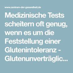 Medizinische Tests scheitern oft genug, wenn es um die Feststellung einer Glutenintoleranz - Glutenunverträglichkeit -geht. Das Ergebnis ist nicht selten negativ, während die Betroffenen weiterhin an einer Fülle von Symptomen leiden und häufig zu Psychosomatikern abgestempelt werden.