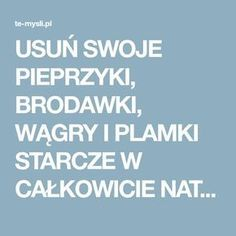 USUŃ SWOJE PIEPRZYKI, BRODAWKI, WĄGRY I PLAMKI STARCZE W CAŁKOWICIE NATURALNY SPOSÓB Health Quiz, Gut Health, Health Tips, Health And Wellness, Health Fitness, Natural Cures, Natural Healing, National Health Insurance, Cellulite Remedies