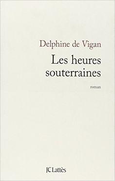 Les heures souterraines : roman / Delphine de Vigan - Paris : J.C. Lattès, cop. 2009