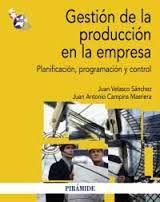 Gestión de la producción en la empresa : planificación, programación y control / Juan Velasco Sánchez, Juan Antonio  Campins Masriera -- Madrid: Pirámide, 2013