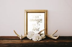 Have Courage and be Kind Gold Foil Quote Art Print by OllieAndLulu