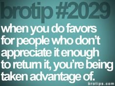 brotip 2029 - I've started to notice and I've stopped doing favors for those people!