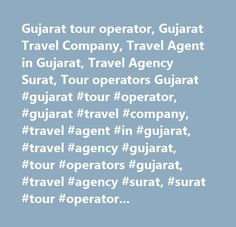 Gujarat tour operator, Gujarat Travel Company, Travel Agent in Gujarat, Travel Agency Surat, Tour operators Gujarat #gujarat #tour #operator, #gujarat #travel #company, #travel #agent #in #gujarat, #travel #agency #gujarat, #tour #operators #gujarat, #travel #agency #surat, #surat #tour #operator, #surat #travel #company, #travel #agent #in #surat…