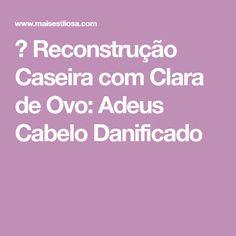 😍 Reconstrução Caseira com Clara de Ovo: Adeus Cabelo Danificado