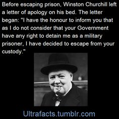 Churchill escaped from a POW camp. He was captured on 15 November 1899 by General Louis Botha, a Boer commander.