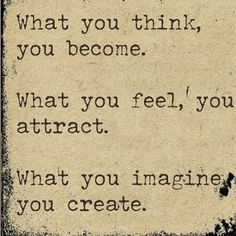 """""""What you think, you become. What you feel, you attract. What you imagine, you create."""" Buddha Quote Law of Attraction/You become what you believe. THIS IS THE SECRET OF """"THE SECRET"""" The lady took the wisdom of the Buddha, and made herself RICH! Motivacional Quotes, Great Quotes, Quotes To Live By, Inspirational Quotes, Style Quotes, Famous Quotes, Buddha Quote, Buddha Buddha, Beautiful Words"""