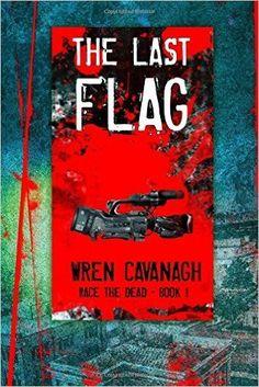 #Win The Last Flag: Volume 1 (Race The Dead) by Wren Cavanagh E-Book | Ali - The Dragon Slayer http://cancersuckscouk.ipage.com/win-the-last-flag-volume-1-race-the-dead-by-wren-cavanagh-e-book/