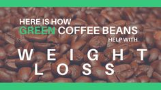 Here is How Green Coffee Beans Help with Weight Loss - http://wellnesscoachingforlife.com/lose-weight-naturally/green-coffee-bean-program-green-coffee-bean-diet-safe/  #health