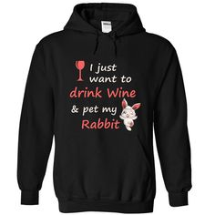 awesome I just want to drink wine & pet my Rabbit - Good price Check more at http://whitebeardflag.info/i-just-want-to-drink-wine-pet-my-rabbit-good-price/