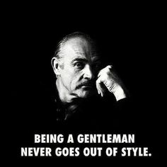 Truth Gentleman's Essentials Quotes To Live By, Me Quotes, Its A Mans World, Sean Connery, Gentleman Style, True Gentleman, My Guy, Thought Provoking, Inspire Me