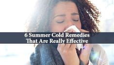 Summer Cold Remedies - Fight colds naturally whenever possible. Make sure you eat plenty of fruits and vegetables. Exercise regularly and try to skip on highly processed foods. It will improve the functions of your immune system and make sure that you will catch colds less often.