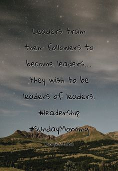 Quotes about Leaders train their followers to become leaders… they wish to be leaders of leaders. #leadership #SundayMorning   with images background, share as cover photos, profile pictures on WhatsApp, Facebook and Instagram or HD wallpaper - Best quotes