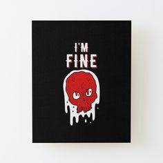 'I am Fine - skull' Canvas Mounted Print by RIVEofficial I'm Fine, Skull Design, T Shirt Diy, Funny Design, T Shirts With Sayings, Wood Print, Funny Tshirts, Pop Culture, Pop Art