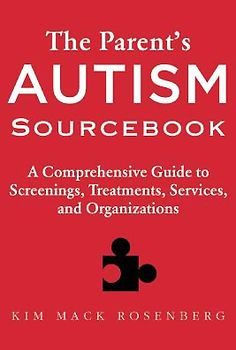 The Parent's Autism Sourcebook: A Comprehensive Guide to Screenings, Treatments, Services, and Organizations by Kim Mack Rosenberg.