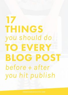 "Before you hit that big red publish button, take a look at Melyssa Griffin's ""17 Things to Do to Every Blog Post Before + After You Hit Publish""—"