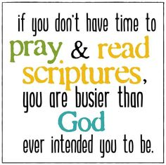 Make time for God.  He more than deserves the first of our everything.