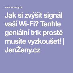 Jak si zvýšit signál vaší Wi-Fi? Tenhle geniální trik prostě musíte vyzkoušet!   JenŽeny.cz Wi Fi, Internet, Film, Technology, Facebook, Youtube, Movie, Tech, Film Stock