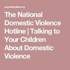 The National Domestic Violence Hotline |   Talking to Your Children About Domestic Violence