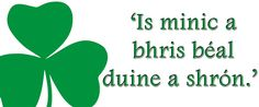 Many a time a man's mouth broke his nose. #IrishWisdom