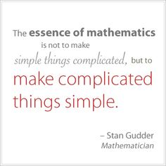 The essence of mathematics is not to make simple things complicated, but to make complicated things simple. #math #quote