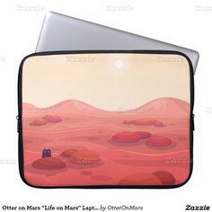 """Otter on Mars """"Life on Mars"""" Laptop Sleeve"""