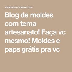 Blog de moldes com tema artesanato! Faça vc mesmo!  Moldes e paps grátis pra vc Diy Arts And Crafts, Book Crafts, Make Baby Headbands, Feelings Activities, Frozen Wallpaper, Crochet Christmas Decorations, Sewing Baby Clothes, Hair Bow Tutorial, Fabric Bins