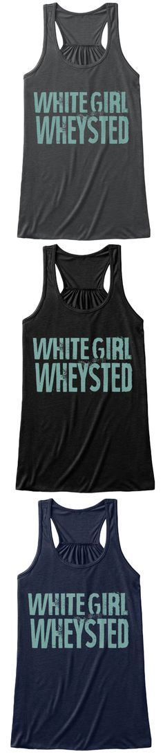 White Girl Wheysted | Fitness Tank Top / Gym Clothes | Bella Flowy Tank Top | Click Image To Purchase Funny Workout Shirts, Workout Humor, Workout Wear, Workout Classes, Workouts, Fitness Shirts, Boxing Workout, Workout Outfits, Gym Tank Tops