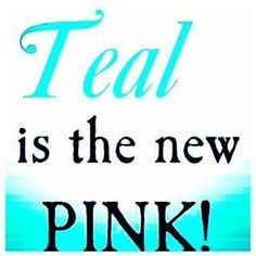 Ovarian Cancer Awareness ~ Teal is the new Pink